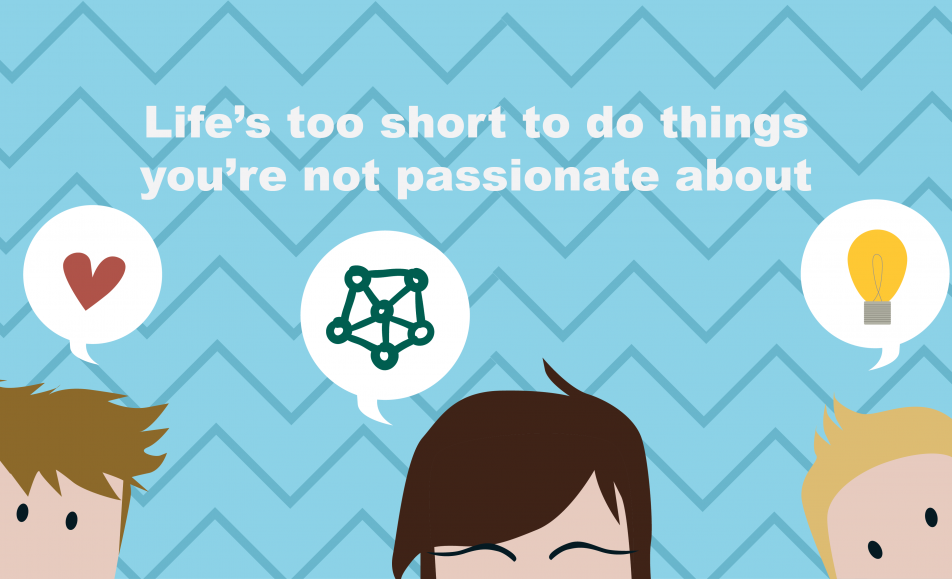 Life's too short to do things you're not passionate about